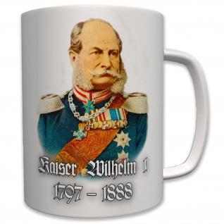 Kaiser Wilhelm I 1797-1888 König von Preußen Hohenzollern - Tasse #7005 - Vorschau
