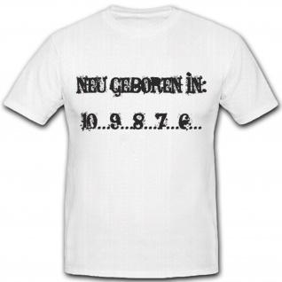 Neu geboren in 10 9 8 7 6 Countdown Fun Humor Spaß- T Shirt #2084