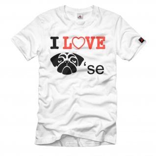 I Love Möpse Liebe Hunde Fun Spaß Humor - T Shirt #314