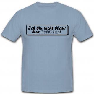Ich bin nicht blau nur Hellblau fun humor spaß - T Shirt #3913