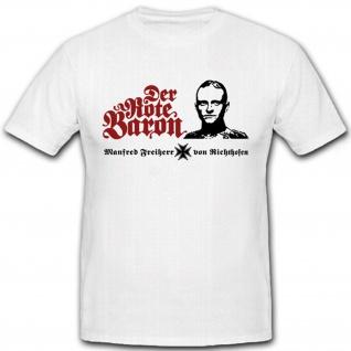 Der rote Baron Manfred Freiherr von Richthofen WK 1 - T Shirt #6804