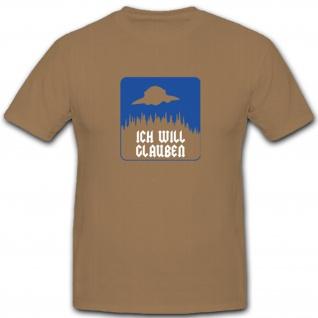 Ich will glauben Haunebue Flugscheibe Raumfahrzeug Science - T Shirt #4772