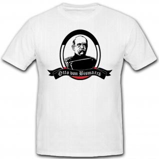 Otto Von Bismarck Fürst Kanzler Deutschland Preußen - T Shirt #2854