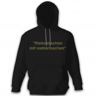 Weitermachen mit weitermachen! - Bundeswehr Bw Ausbilder Grundausbildung Spruch Soldat Humor Spaß Fun - Kapuzenpullover Pullover Hoodie #8788