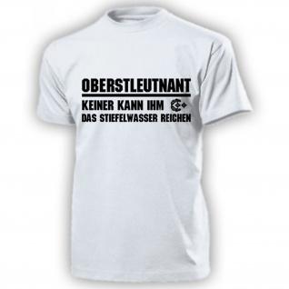 Oberstleutnant Keiner kann ihm das Stiefelwasser reichen T Shirt #17345