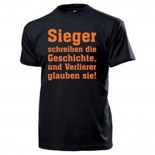 Sieger schreiben die Geschichte und Verlierer glauben sie! - T Shirt #13413