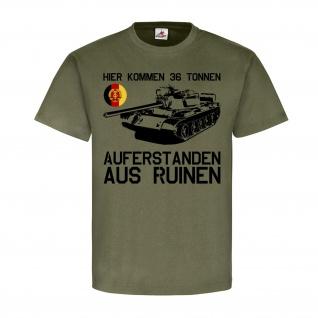 NVA Hier kommen 36t Auferstanden aus Ruinen T55 DDR Panzer Humor - T Shirt #25381