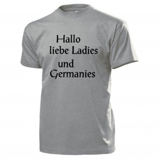 Hallo liebe Ladies und Germanies Begrüßung Deutschland Männer T Shirt #17120