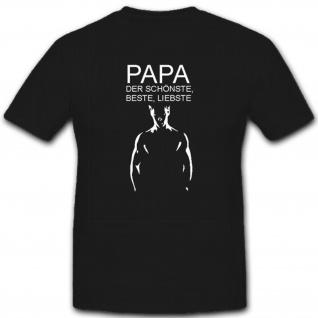Papa der schönste, beste, liebste Vatertag Geschenk - T Shirt #2206