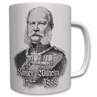 Kaiser Wilhelm I 1797-1888 König von Preußen Hohenzollern - Tasse #7006