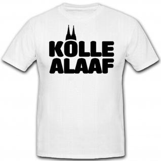 Alaaf Karneval Fasching Jeckentreff Köln Kamelle Helau - T Shirt #4476