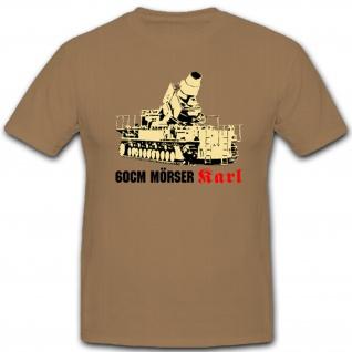 60cm Mörser Karl Gerät 040/041WK 2 WW WH - T Shirt #1595