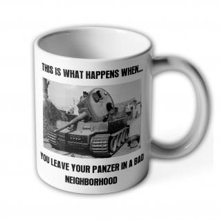 Tasse Panzer Bad Neighborhood meme Tiger Fun Kaffee Becher#26101