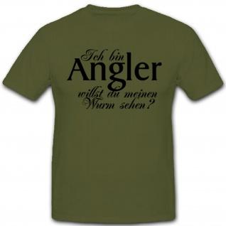Ich bin Angler willst du meinen Wurm sehen? Angeln Spaß Humor - T Shirt #3876