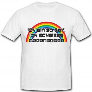 Ich bin so Gay ich scheiße Regenbogen Fun Humor Spaß - T Shirt #2178