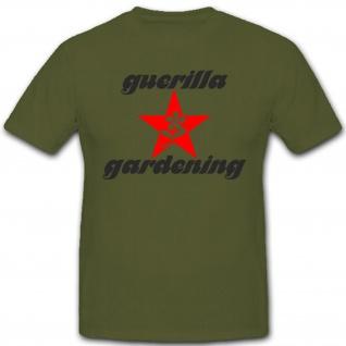 Guerilla gardening Gärtner Militär Humor Fun Spaß - T Shirt #2126