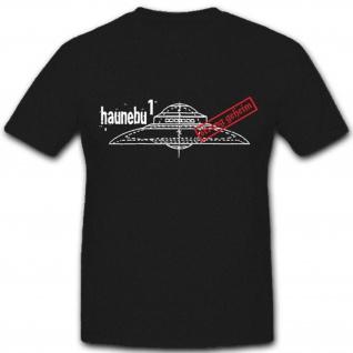Haunebu 1 Flugscheibe UFO Raumfahrzeug Untertasse Mythos - T Shirt #4493