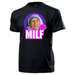 MILF Lover Mutter Teresa Fun Humor Spaß Mom I'd like to Mother T Shirt #17614 - Vorschau 1