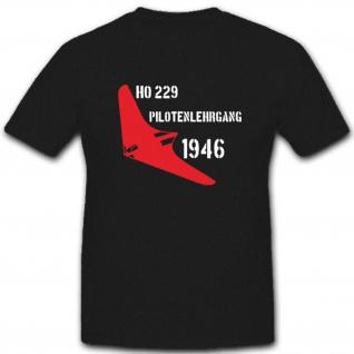 HO 229 Pilotenlehrgang 1946 Luftwaffe Flugzeug Neuschwabenland - T Shirt #4508