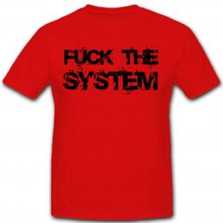 Fuck The System Funshirt Humor Spaß Lachen - T Shirt #12814