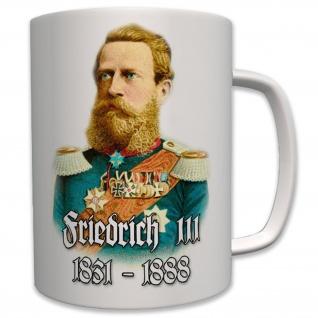 Friedrich III Friedrich Wilhelm von Preußen Hohenzollern König 99 - Tasse #7002