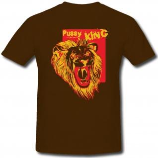 Pussy King Lion Löwe weichei memme loser König fun Humor Spaß - T Shirt ##276 - Vorschau 1