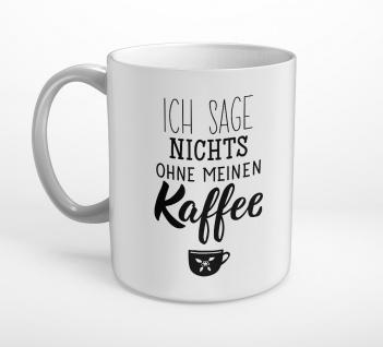 Ich sage nichts ohne meinen Kaffee Tasse T0319