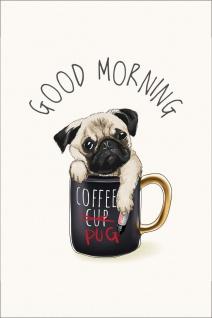 Mops Kaffee Guten Morgen Kunstdruck Poster P0290