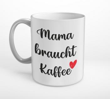 Mama braucht Kaffee mit Herz Tasse T0297